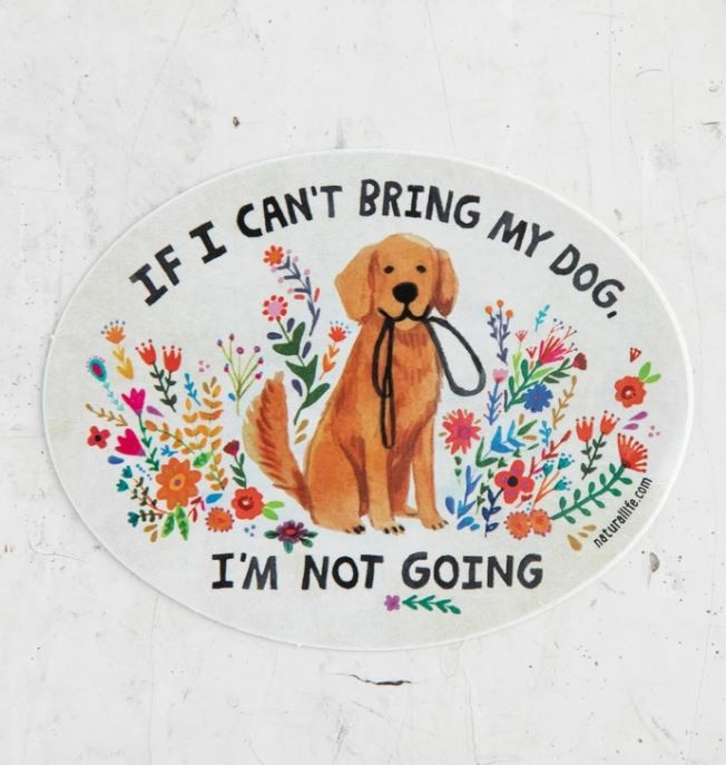 Natural Life If I Can't Bring My Dog Sticker