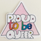 Ash + Chess Proud To Be Queer Sticker