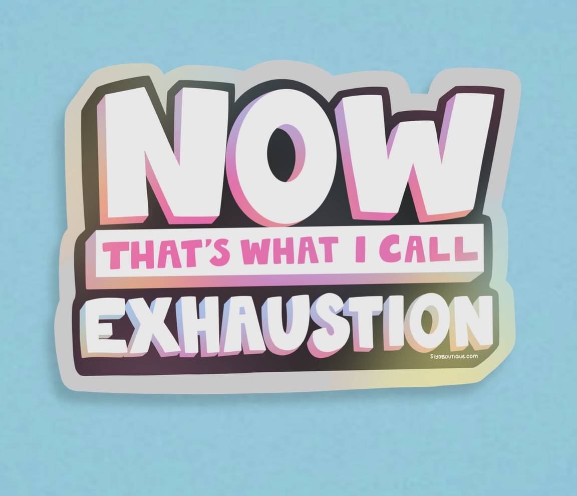 Siyo Boutique Now Thats Exhaustion Holographic Vinyl Sticker