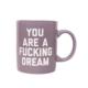 Golden Gems You Are a Fucking Dream Mug