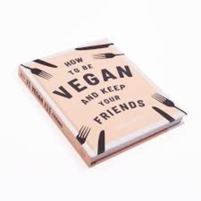 How to be Vegan & Keep Your Friends