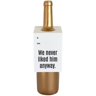 Never Liked Him Wine Tag
