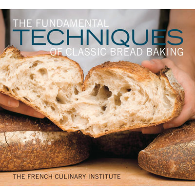 The Fundamental Techniques of Classic Bread Baking - French Culinary Institute