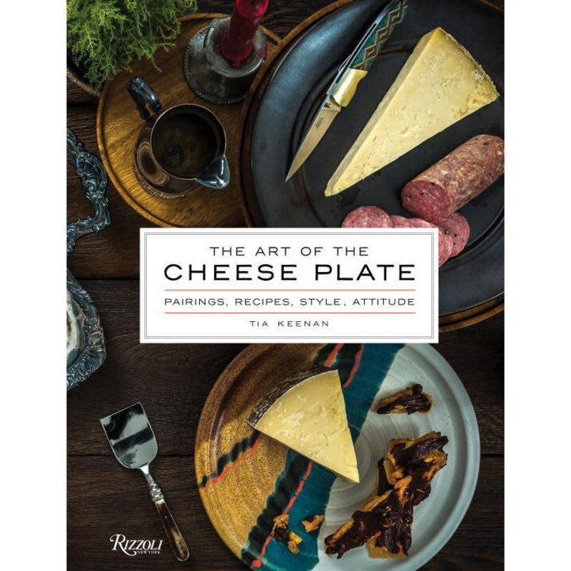 The Art of the Cheese Plate - Tia Keenan