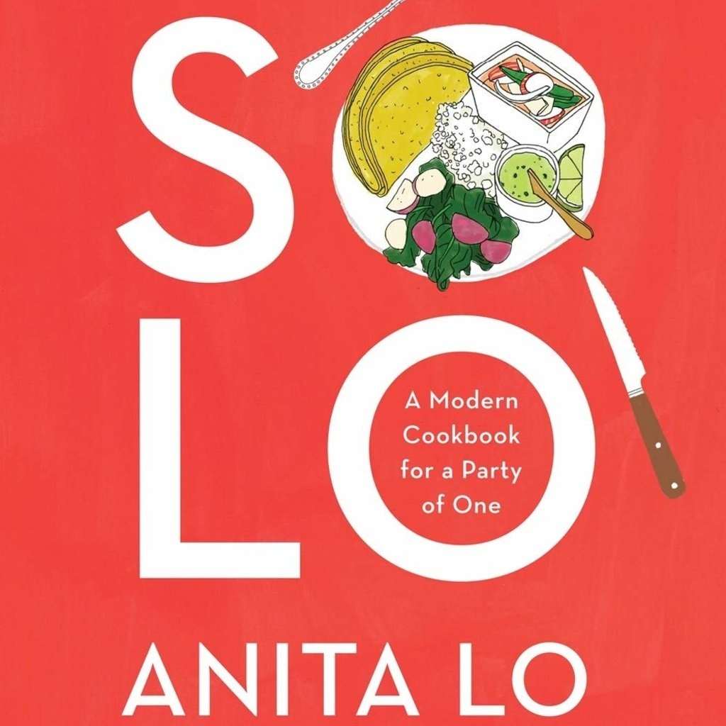 Solo: A Modern Cookbook for a Party of One - Anita Lo