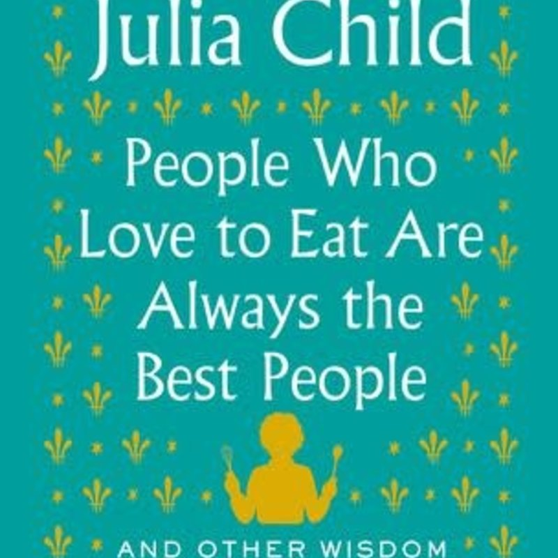 People Who Love to Eat - Julia Child *NOV 2020*