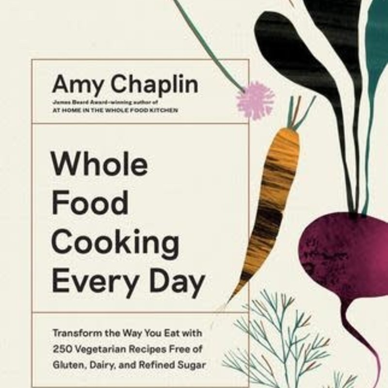 Whole Food Cooking Every Day - Amy Chaplin