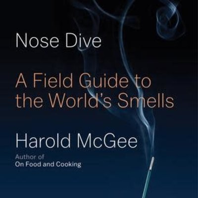 Nose Dive: A Field Guide to the World's Smells - Harold McGee *OCT 2020*