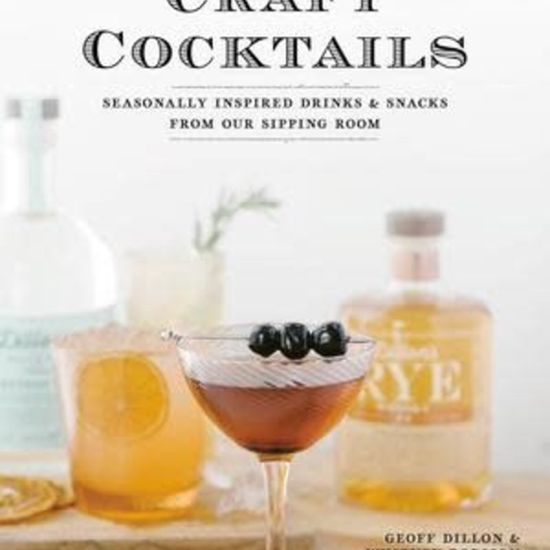 Craft Cocktails: Seasonally Inspired Drink and Snacks - Geoff Dillon