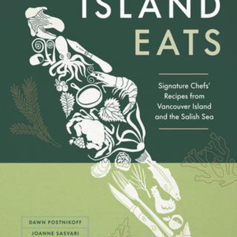Island Eats - Dawn Postnikoff & Joanne Sasvari