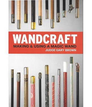 Wandcraft Making And Using A Magic Wand by Judge Gary Brown