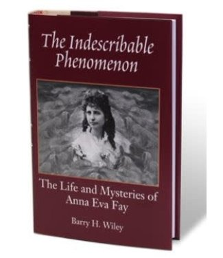 The Indescribable Phenomenon by Barry Wiley, Anna Eva Fay Bio, Hermetic Press