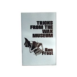 Tricks From The Wax Museum by Ron Frost - Book from E-Z Magic (M7)