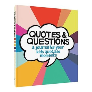 Chronicle Books Quotes & Questions: A Journal for Your Kid's Quotable Moments