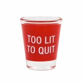 About Face Too Lit To Quit Shot Glass