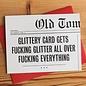 Old Tom Foolery Birthday Card - Fucking Glitter
