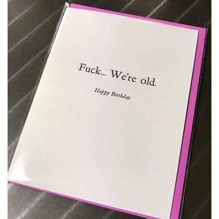Annie's Art & Press Birthday Card - Fuck We're Old