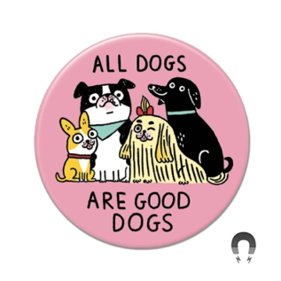 Badge Bomb All Dogs Are Good Dogs Magnet