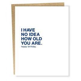 Sapling Press Birthday Card - No Idea How Old You Are
