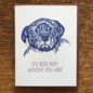 Noteworthy Paper & Press Greeting Card - Ruff Without You