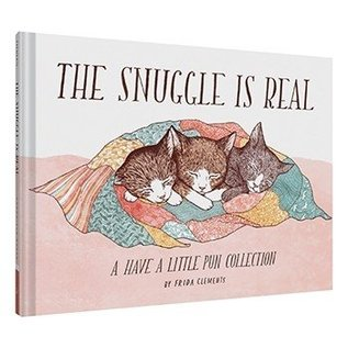 Chronicle Books The Snuggle Is Real