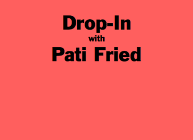 Drop-In with Pati Fried