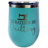 Insulated Tumbler - 12oz - I'd Rather Be Quilting - Teal