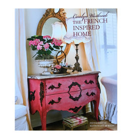 The French Inspired Home - By Carolyn Westbrook