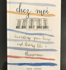 Chez Moi: Decorating Your Home and Living Like a Parisienne - Sarah Lavoine