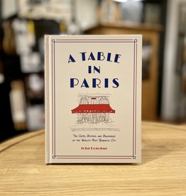 A Table in Paris - The Cafés, Bistros, and Brasseries of the World's Most Romantic City - By John Donohue