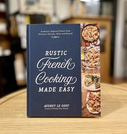 Rustic French Cooking Made Easy - By Audrey Le Goff