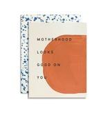 MOGLEA Motherhood Looks Good Card