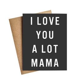 LIVE LOVE LAUGH I Love You A Lot Mama Card