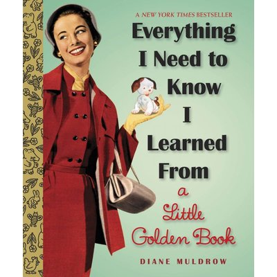 RANDOM HOUSE EVERYTHING I NEED TO KNOW I LEARNED FROM A LITTLE GOLDEN BOOK HB MULDROW