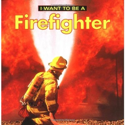 FIREFLY BOOKS I WANT TO BE A FIREFIGHTER PB LIEBMAN