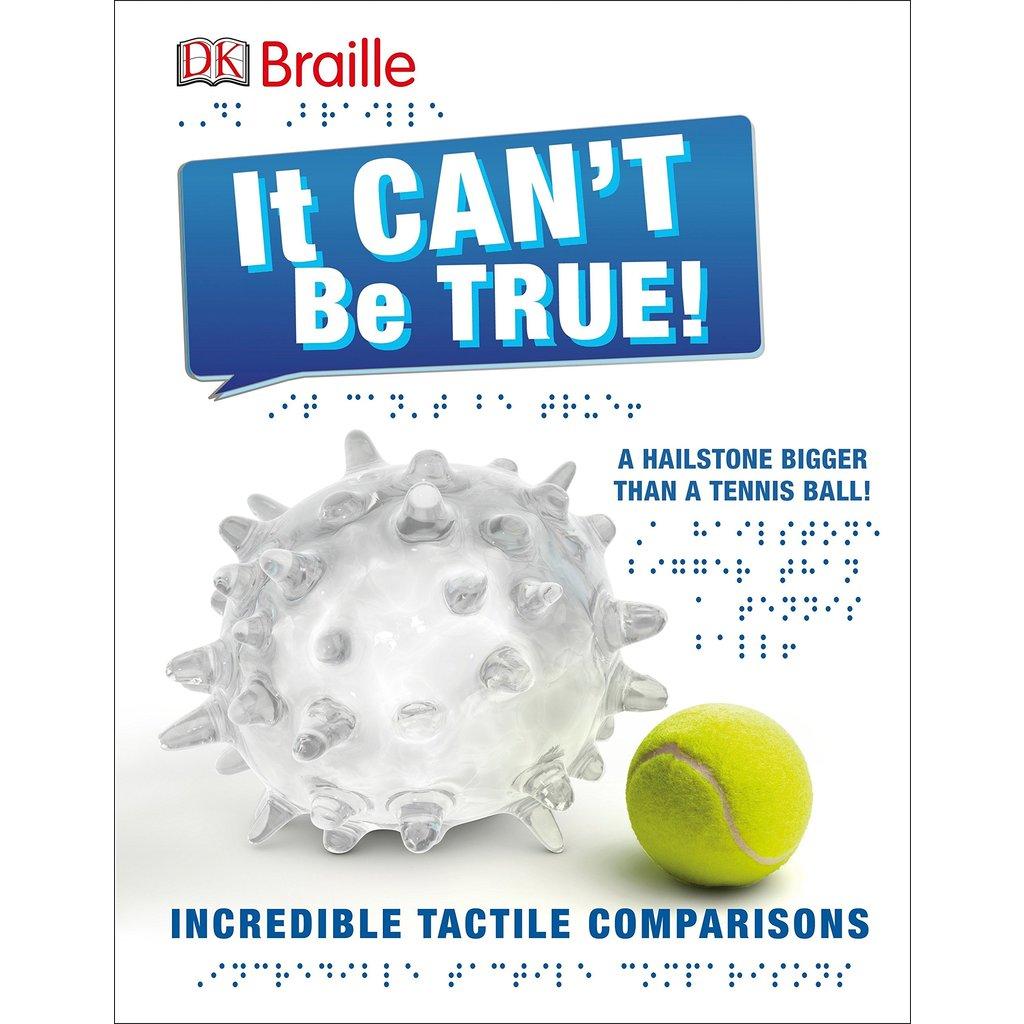DK PUBLISHING IT CAN'T BE TRUE (BRAILLE) HB DK