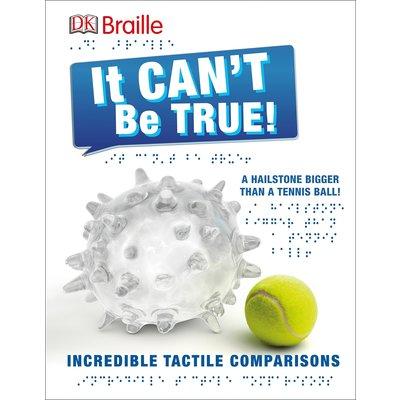 DK PUBLISHING IT CAN'T BE TRUE! (BRAILLE)
