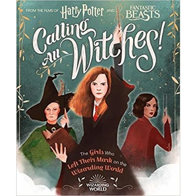 SCHOLASTIC CALLING ALL WITCHES! THE GIRLS WHO LEFT THEIR MARK ON THE WIZARDING WORLD