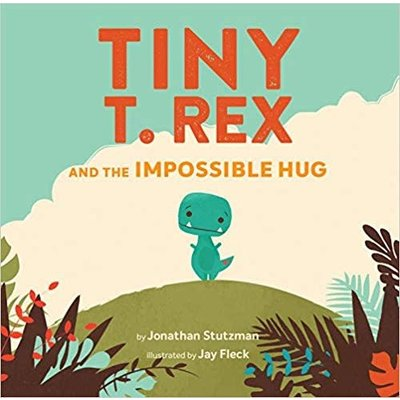 CHRONICLE PUBLISHING TINY T.REX AND THE IMPOSSIBLE HUG HB STUTZMAN