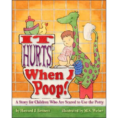 MAGINATION PRESS IT HURTS WHEN I POOP! A STORY FOR CHILDREN WHO ARE SCARED TO USE THE POTTY