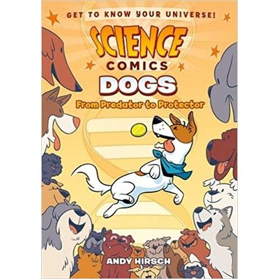 SCIENCE COMICS SCIENCE COMICS: DOGS: FROM PREDATOR TO PROTECTOR