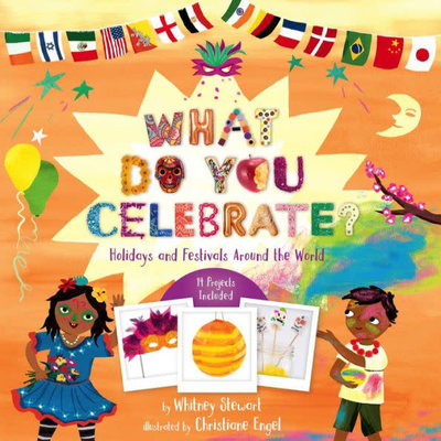 STERLING PUBLISHING WHAT DO YOU CELEBRATE?: HOLIDAYS AND FESTIVALS AROUND THE WORLD