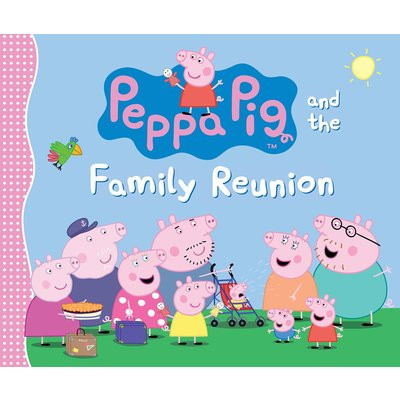 CANDLEWICK PRESS PEPPA PIG AND THE FAMILY REUNION