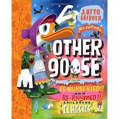 CHRONICLE PUBLISHING OTHER GOOSE: RE-NURSERIED!! AND RE-RHYMED!! CHILDREN'S CLASSICS