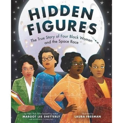 HARPERCOLLINS PUBLISHING HIDDEN FIGURES: THE TRUE STORY OF FOUR BLACK WOMEN AND THE SPACE RACE