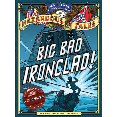 ABRAMS BOOKS NATHAN HALE'S HAZARDOUS TALES: BIG BAD IRONCLAD!