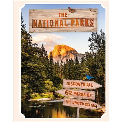 DK PUBLISHING THE NATIONAL PARKS: DISCOVER ALL 62 NATIONAL PARKS OF THE UNITED STATES!