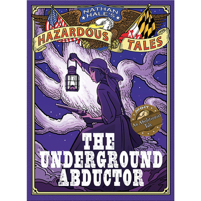 ABRAMS BOOKS NATHAN HALE'S HAZARDOUS TALES: THE UNDERGROUND ABDUCTOR