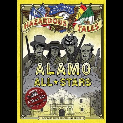 ABRAMS BOOKS NATHAN HALE'S HAZARDOUS TALES: ALAMO ALL STARS