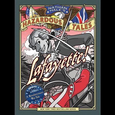 AMULET BOOKS NATHAN HALE'S HAZARDOUS TALES: LAFAYETTE!